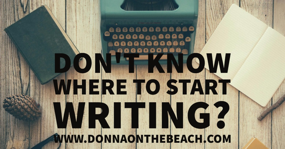 Don't know where to start writing? - Donnaonthebeach
